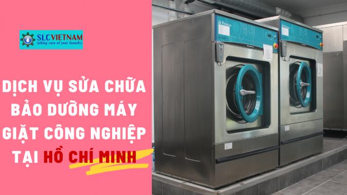 Dịch vụ sửa chữa bảo dưỡng máy giặt công nghiệp tại Hồ Chí Minh