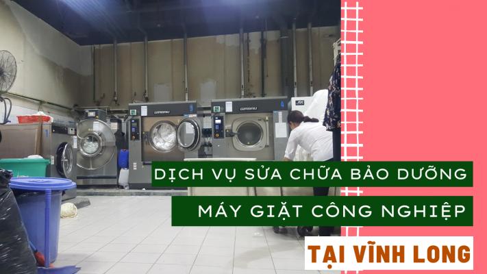 Dịch vụ sửa chữa bảo dưỡng máy giặt công nghiệp tại Vĩnh Long