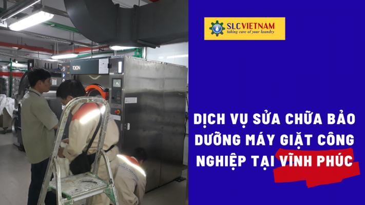 Dịch vụ sửa chữa bảo dưỡng máy giặt công nghiệp tại Vĩnh Phúc