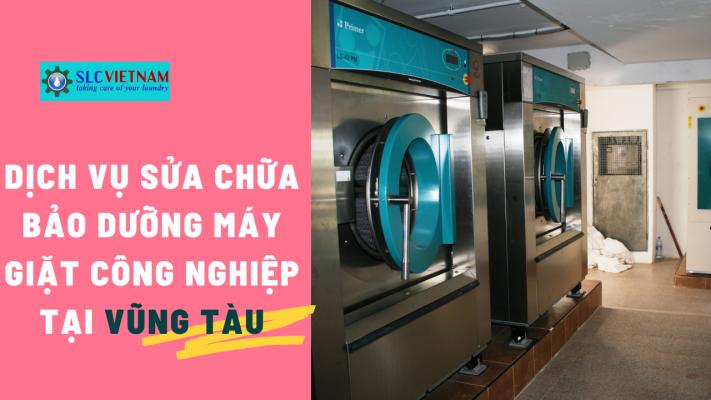 Dịch vụ sửa chữa bảo dưỡng máy giặt công nghiệp tại Vũng Tàu