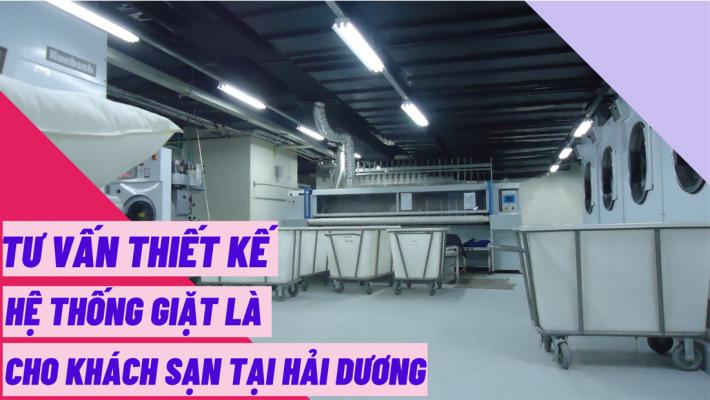 Tư vấn thiết kế hệ thống giặt là cho khách sạn tại Hải Dương